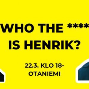 EHDOKASTILAISUUS: Who the **** is Henrik?